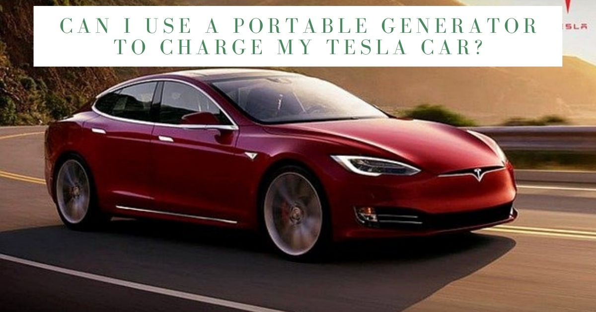 Can A Portable Generator Charge a Tesla? - Be Upp!