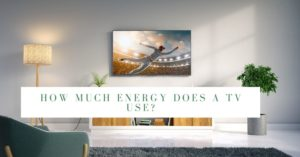 How Much Energy Does a TV Use